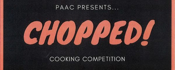 Join a team to compete in PAAC's version of Chopped on Friday at 7 p.m. on the OC. Lacking culinary skills? Come and watch the fun!