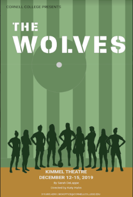 """Intense. Funny. Fearless. The Cornell College Department of Theatre and Dance presents Sarah DeLappe's """"The Wolves."""" This poignant, hilarious and painful drama follows a soccer team navigating the large and small battles of life. Directed by guest director Katy Hahn, The Wolves runs one weekend only – December 12th – 14th at 7:30 pm and … <a href=""""https://blogs.cornellcollege.edu/studentlife/archives/3121"""" class=""""more-link"""">Continue reading <span class=""""screen-reader-text"""">WE. ARE. THE. WOLVES</span> <span class=""""meta-nav"""">→</span></a>"""